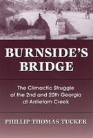 Burnside's Bridge: The Climactic Struggle of the 2nd and 20th Georgia at Antietam Creek 0811701999 Book Cover