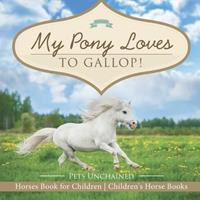 My Pony Loves To Gallop! Horses Book for Children Children's Horse Books 1541916816 Book Cover