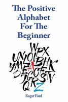 The Positive Alphabet for the Beginner 0987148192 Book Cover