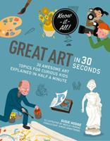 Great Art in 30 Seconds: 30 awesome art topics for curious kids 1782406085 Book Cover