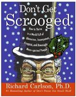 Don't Get Scrooged: How to Thrive in a World Full of Obnoxious, Incompetent, Arrogant, and Downright Mean-Spirited People 0060758929 Book Cover
