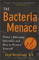 The Bacteria Menace: Today's Emerging Infections and How to Protect Yourself 1580543529 Book Cover