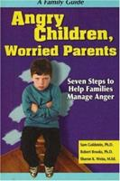 Angry Children, Worried Parents: Seven Steps to Help Families Manage Anger (Seven Steps Family Guides series) 1886941580 Book Cover