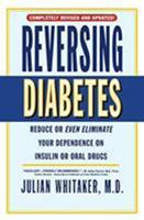 Reversing Diabetes: Reduce or Even Eliminate Your Dependence on Insulin or Oral Drugs