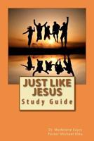 Just Like Jesus: Study Guide 1481131907 Book Cover