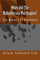 When Did The Mahabharata War Happen?  The Mystery of Arundhati 0983034400 Book Cover
