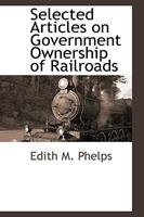 Selected Articles on Government Ownership of Railroads 1110811551 Book Cover