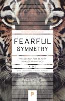Fearful Symmetry: The Search for Beauty in Modern Physics (Princeton Science Library) 0020409117 Book Cover