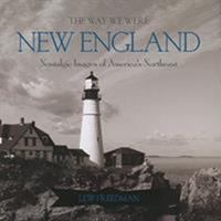 The Way We Were New England: Nostalgic Images of America's Northeast 0762754532 Book Cover