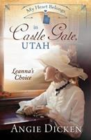 My Heart Belongs in Castle Gate, Utah: Leanna's Choice 1683223756 Book Cover