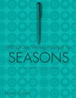 Fifth Grade Writing Prompts for Seasons: A Creative Writing Workbook 1479383317 Book Cover