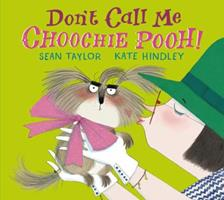 Don't Call Me Choochie Pooh! 0763681199 Book Cover