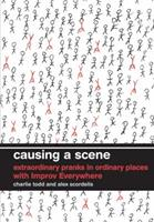 Causing a Scene: Extraordinary Pranks in Ordinary Places with Improv Everywhere 006170363X Book Cover