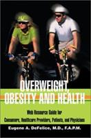 Overweight, Obesity and Health: Web Resource Guide for Consumers, Healthcare Providers, Patients, and Physicians 0595262406 Book Cover
