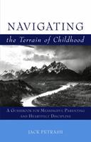 Navigating the Terrain of Childhood: A Guidebook for Meaningful Parenting and Heartfelt Discipline 0975855204 Book Cover