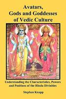 Avatars, Gods and Goddesses of Vedic Culture: Understanding the Characteristics, Powers and Positions of the Hindu Divinities 1453613765 Book Cover
