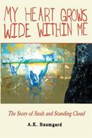 My Heart Grows Wide Within Me 145755674X Book Cover