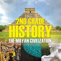 2nd Grade History: The Mayan Civilization 1682601536 Book Cover