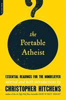 The Portable Atheist: Essential Readings for the Non-believer 0306816083 Book Cover