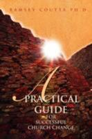 A Practical Guide for Successful Church Change 0595505759 Book Cover