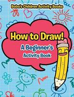 How to Draw! a Beginner's Activity Book 1683273109 Book Cover