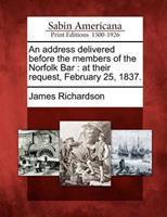An Address Delivered Before the Members of the Norfolk Bar: At Their Request, February 25, 1837. 1275757162 Book Cover