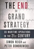 The End of Grand Strategy: Us Maritime Operations in the Twenty-First Century 1501714627 Book Cover