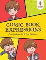 Comic Book Expressions: Coloring Book for 8 Year Old Boys 022820514X Book Cover