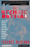 The Archaic Revival: Speculations on Psychedelic Mushrooms, the Amazon, Virtual Reality, UFOs, Evolution, Shamanism, the Rebirth of the Goddess, and the End of History 0062506137 Book Cover