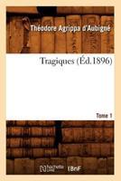 Les Tragiques. Tome 1 (A0/00d.1896) 2012628389 Book Cover