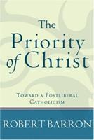 The Priority of Christ: Toward a Postliberal Catholicism 1540964841 Book Cover