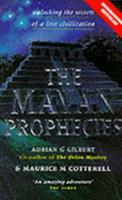 The Mayan Prophecies : Unlocking the Secrets of a Lost Civilization 1852309067 Book Cover