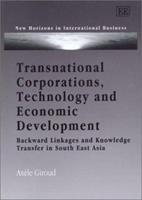 Transnational Corporations, Technology and Economic Development: Backward Linkages and Knowledge Transfer in South-East Asia (New Horizons in International Business) 1840649070 Book Cover