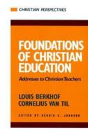 Foundations of Christian Education: Addresses to Christian Teachers (Christian Perspectives) 0875521142 Book Cover