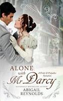 Alone with Mr. Darcy: A Pride & Prejudice Variation 0692420150 Book Cover