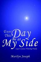 Ever This Day Be at My Side: Sequel to Grace Flowing Freely 1425914187 Book Cover