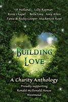 Building Love: A Charity Anthology Supporting Ronald McDonald House, Westmead 064820345X Book Cover