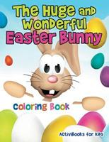 The Huge and Wonderful Easter Bunny Coloring Book 1683213319 Book Cover