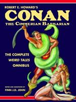 Robert E. Howard's Conan the Cimmerian Barbarian: The Complete Weird Tales Omnibus 1635912725 Book Cover