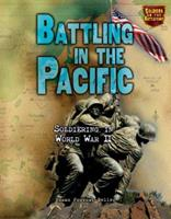 Battling in the Pacific: Soldiering in World War II (Soldiers on the Battlefront) 0822563819 Book Cover