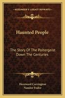 Haunted People: The Story Of The Poltergeist Down The Centuries 142548106X Book Cover