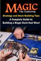 Magic the Gathering Strategy and Deck Building Tips: A Complete Guide to Buildi a Magic Deck That Wins! 1492701386 Book Cover
