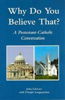 Why Do You Believe That?: A Protestant-Catholic Conversation 1592981283 Book Cover
