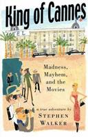King of Cannes: Madness, Mayhem, and the Movies 014100147X Book Cover