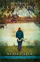 Expecting Adam: A True Story of Birth, Rebirth, and Everyday Magic 0307719642 Book Cover