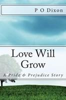 Love Will Grow: A Pride and Prejudice Story 1482739879 Book Cover