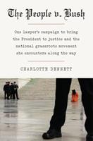 The People V. Bush: One Lawyer's Campaign to Bring the President to Justice and the National Grassroots Movement She Encounters along the Way 1603582096 Book Cover