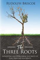 The Three Roots: Identifying and Overcoming FEAR, PRIDE, and IGNORANCE 9769617407 Book Cover