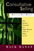 Consultative Selling Advanced, Sixth Edition: The Hanan Formula for High-Margin Sales at High Levels 0814405037 Book Cover
