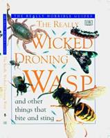 The Really Wicked Droning Wasp: And Other Things That Bite and Sting 0789411180 Book Cover
